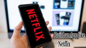 Startup Ideas: Why It is Cool to Build an App like Netflix