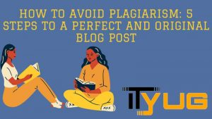 How to Avoid Plagiarism: 5 Steps to a Perfect and Original Blog Post