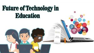 How Future Technologies Will Change the Educational Process