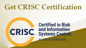 CRISC – Certified in Risk and Information Systems Control