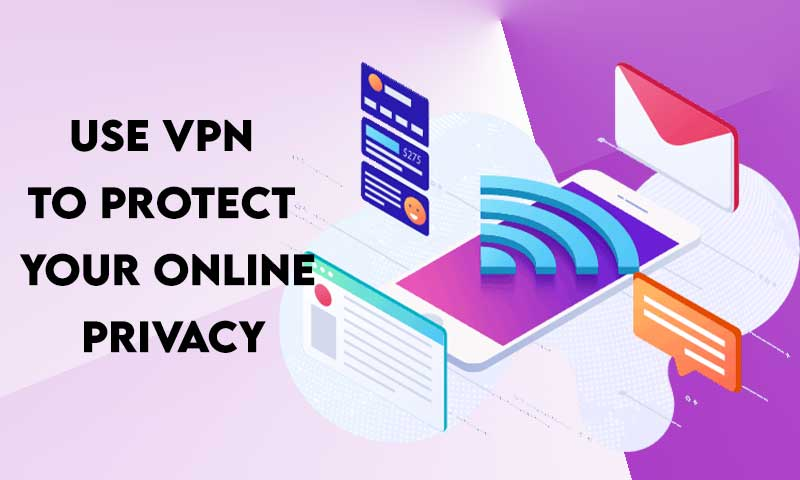 Use VPN to Protect Your Online Privacy